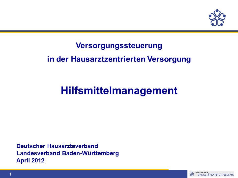1 Versorgungssteuerung in der Hausarztzentrierten Versorgung Hilfsmittelmanagement Deutscher Hausärzteverband Landesverband Baden-Württemberg April 2012
