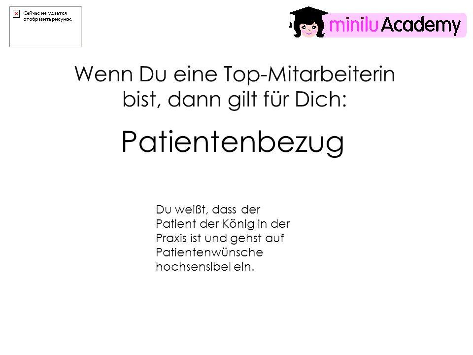 Patientenbezug Du weißt, dass der Patient der König in der Praxis ist und gehst auf Patientenwünsche hochsensibel ein.