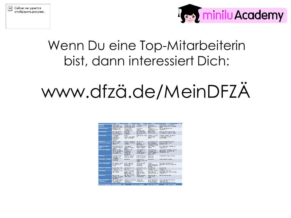 Wenn Du eine Top-Mitarbeiterin bist, dann interessiert Dich: www.dfzä.de/MeinDFZÄ