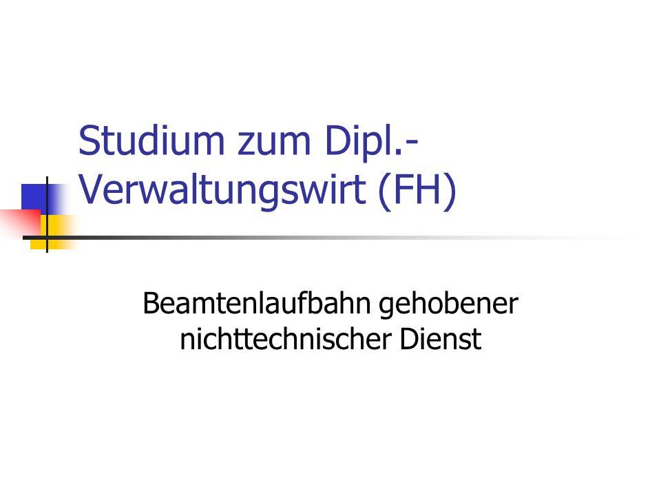 Studium zum Dipl.- Verwaltungswirt (FH) Beamtenlaufbahn gehobener nichttechnischer Dienst