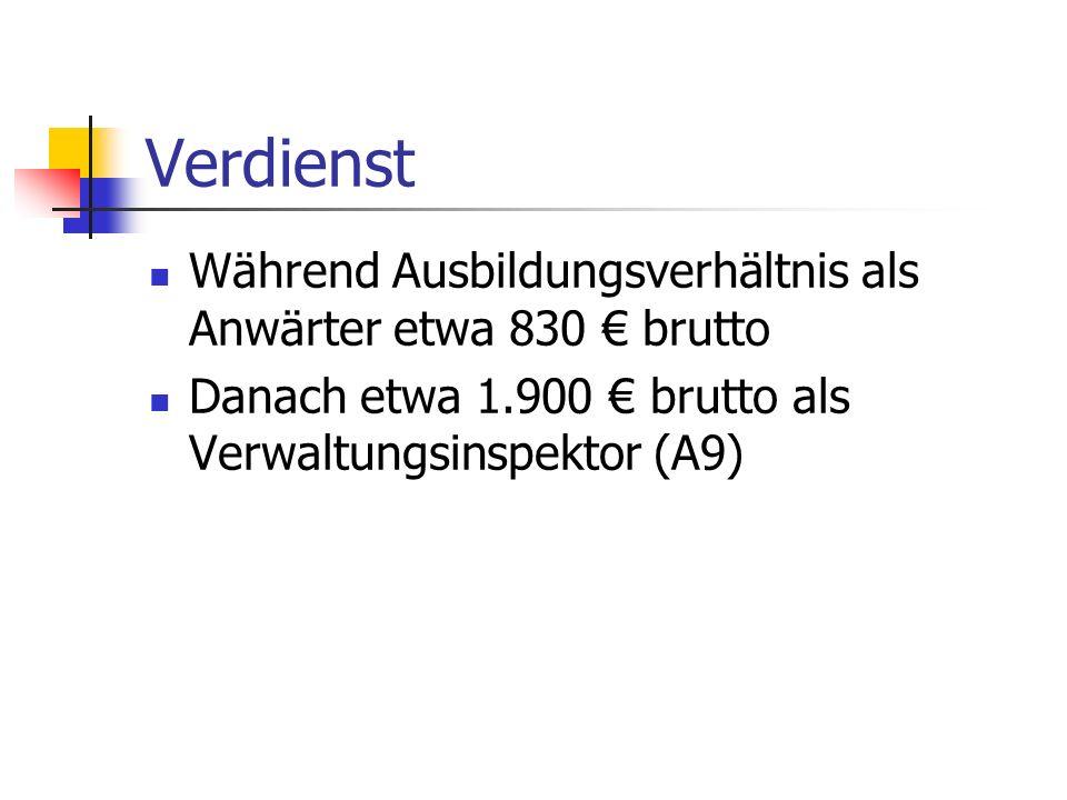 Verdienst Während Ausbildungsverhältnis als Anwärter etwa 830 € brutto Danach etwa 1.900 € brutto als Verwaltungsinspektor (A9)