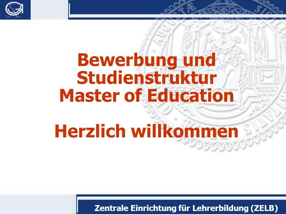 Zentrale Einrichtung für Lehrerbildung (ZELB) Bewerbung und Studienstruktur Master of Education Herzlich willkommen
