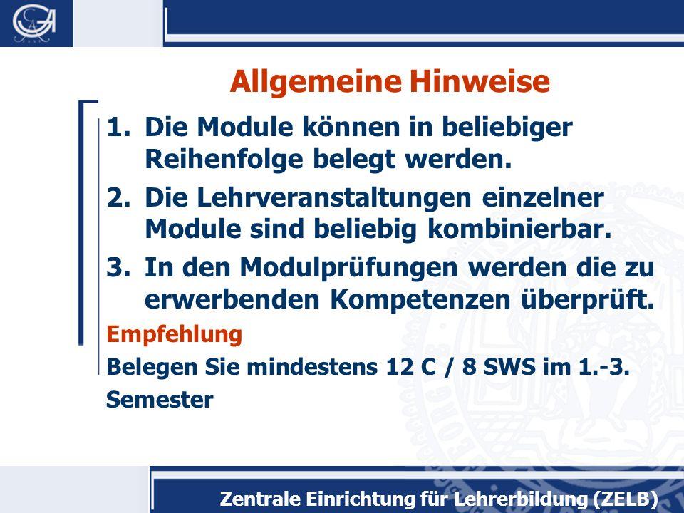 Zentrale Einrichtung für Lehrerbildung (ZELB) Allgemeine Hinweise 1.Die Module können in beliebiger Reihenfolge belegt werden.