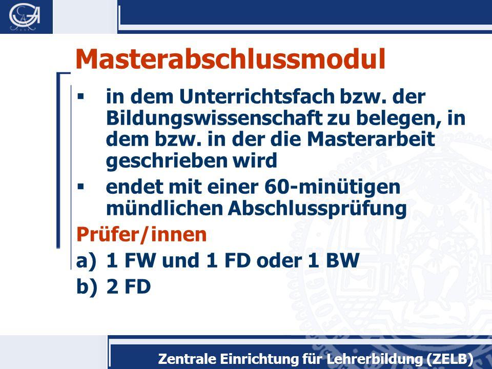Zentrale Einrichtung für Lehrerbildung (ZELB) Masterabschlussmodul  in dem Unterrichtsfach bzw.