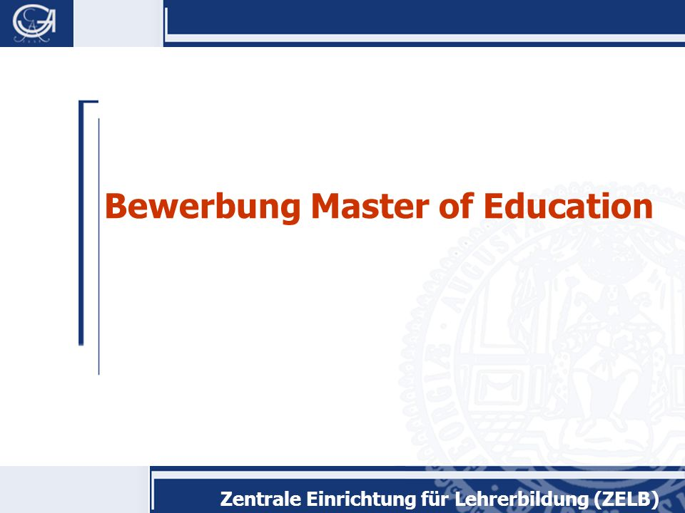 Zentrale Einrichtung für Lehrerbildung (ZELB) Bewerbung Master of Education