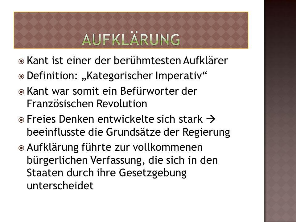 """ Kant ist einer der berühmtesten Aufklärer  Definition: """"Kategorischer Imperativ  Kant war somit ein Befürworter der Französischen Revolution  Freies Denken entwickelte sich stark  beeinflusste die Grundsätze der Regierung  Aufklärung führte zur vollkommenen bürgerlichen Verfassung, die sich in den Staaten durch ihre Gesetzgebung unterscheidet"""