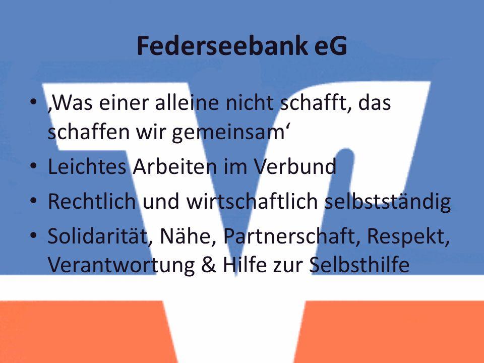Federseebank eG 'Was einer alleine nicht schafft, das schaffen wir gemeinsam' Leichtes Arbeiten im Verbund Rechtlich und wirtschaftlich selbstständig Solidarität, Nähe, Partnerschaft, Respekt, Verantwortung & Hilfe zur Selbsthilfe