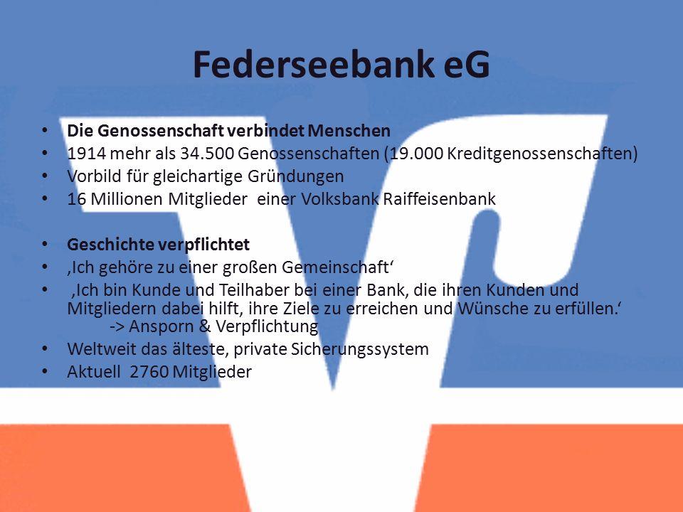 Federseebank eG Die Genossenschaft verbindet Menschen 1914 mehr als 34.500 Genossenschaften (19.000 Kreditgenossenschaften) Vorbild für gleichartige G