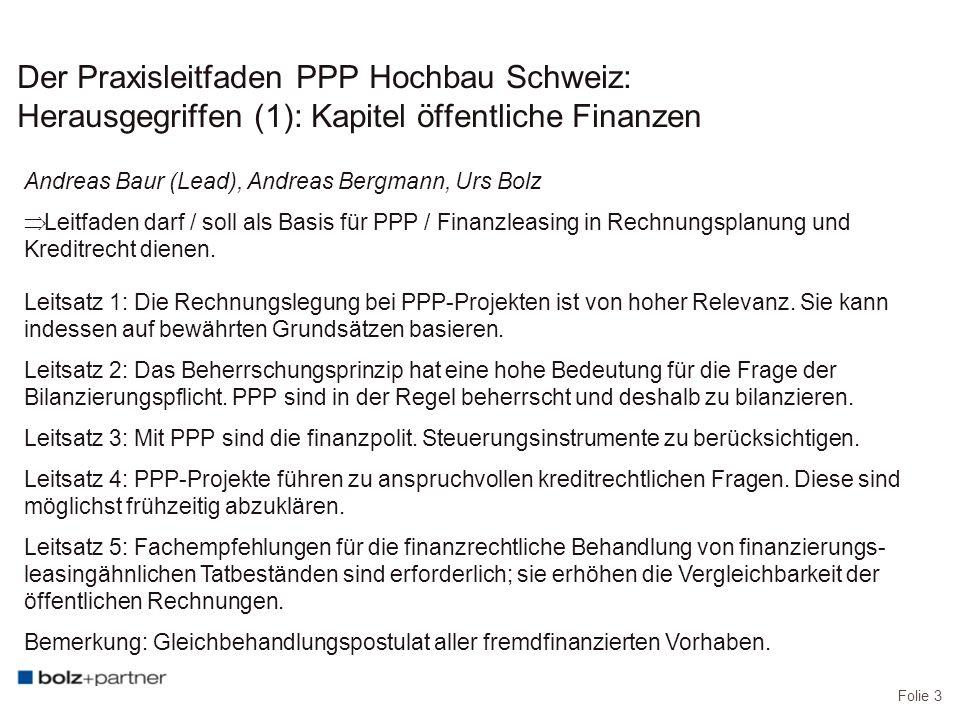 Folie 3 Der Praxisleitfaden PPP Hochbau Schweiz: Herausgegriffen (1): Kapitel öffentliche Finanzen Andreas Baur (Lead), Andreas Bergmann, Urs Bolz  Leitfaden darf / soll als Basis für PPP / Finanzleasing in Rechnungsplanung und Kreditrecht dienen.