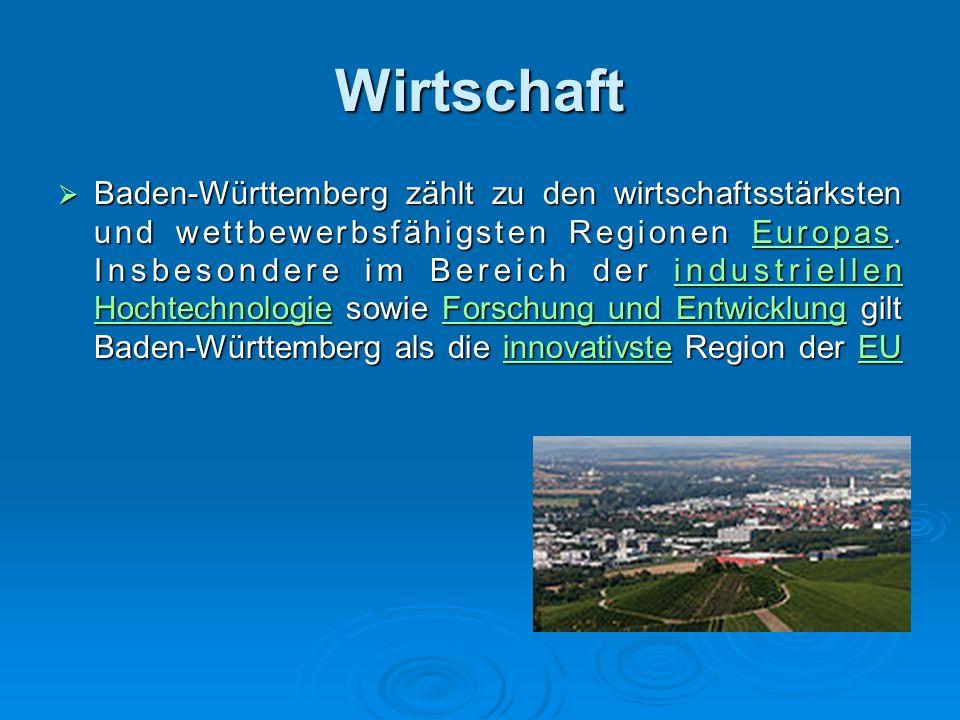 Wirtschaft  Baden-Württemberg zählt zu den wirtschaftsstärksten und wettbewerbsfähigsten Regionen Europas.