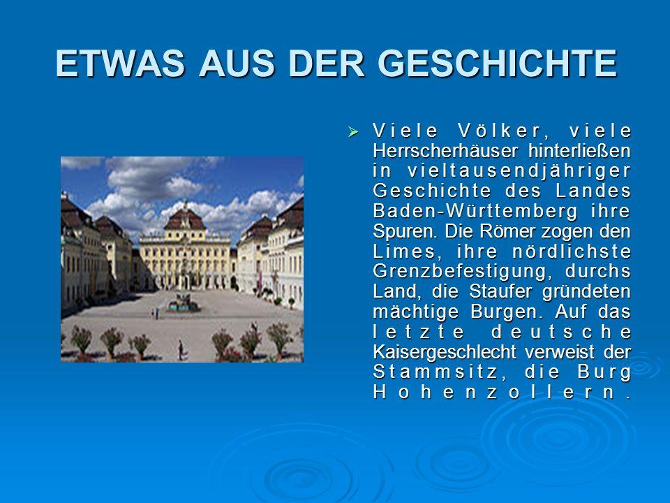 ETWAS AUS DER GESCHICHTE  Viele Völker, viele Herrscherhäuser hinterließen in vieltausendjähriger Geschichte des Landes Baden-Württemberg ihre Spuren.