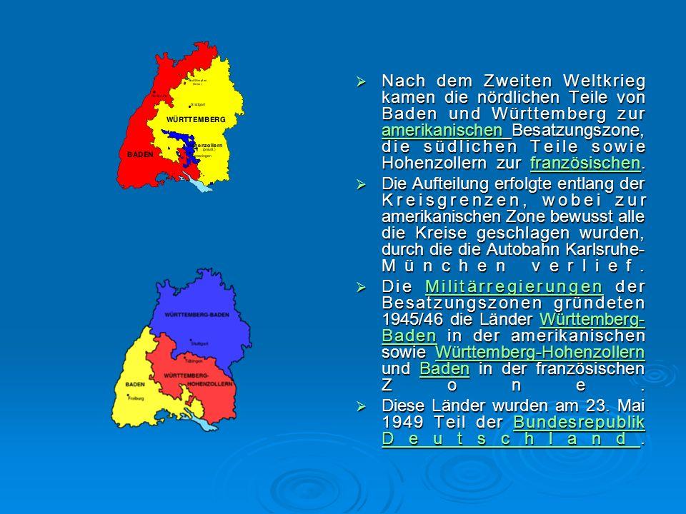  Nach dem Zweiten Weltkrieg kamen die nördlichen Teile von Baden und Württemberg zur amerikanischen Besatzungszone, die südlichen Teile sowie Hohenzollern zur französischen.
