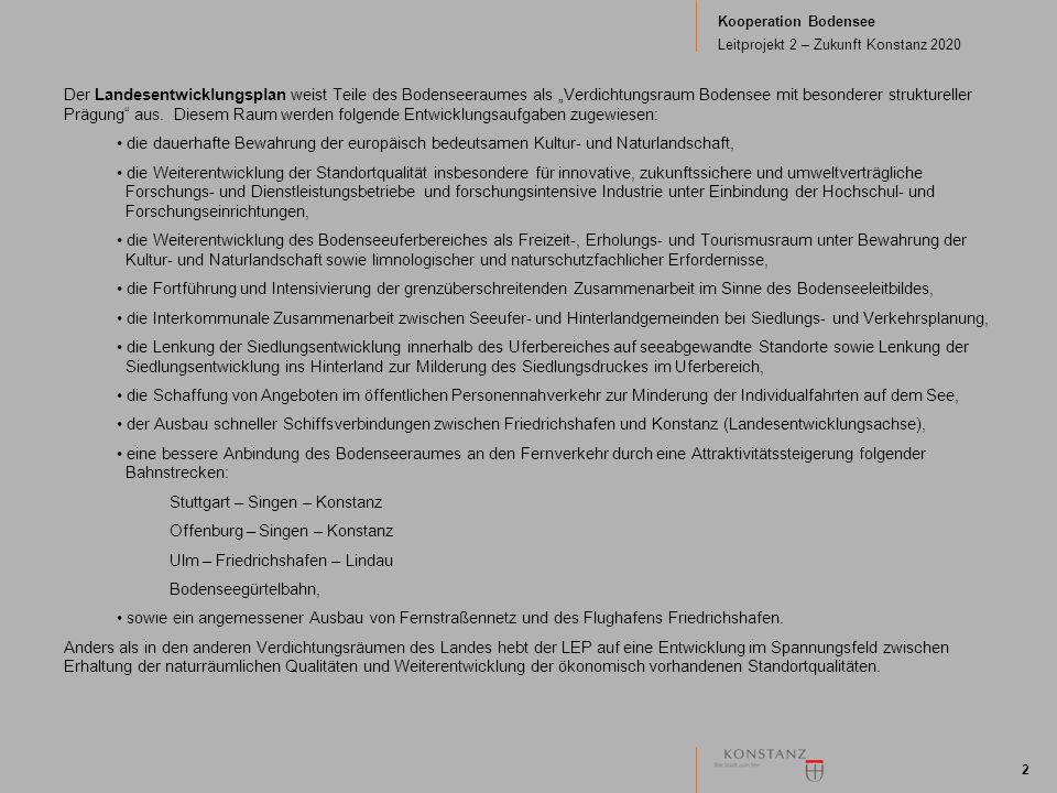 """Kooperation Bodensee Leitprojekt 2 – Zukunft Konstanz 2020 2 Der Landesentwicklungsplan weist Teile des Bodenseeraumes als """"Verdichtungsraum Bodensee mit besonderer struktureller Prägung aus."""