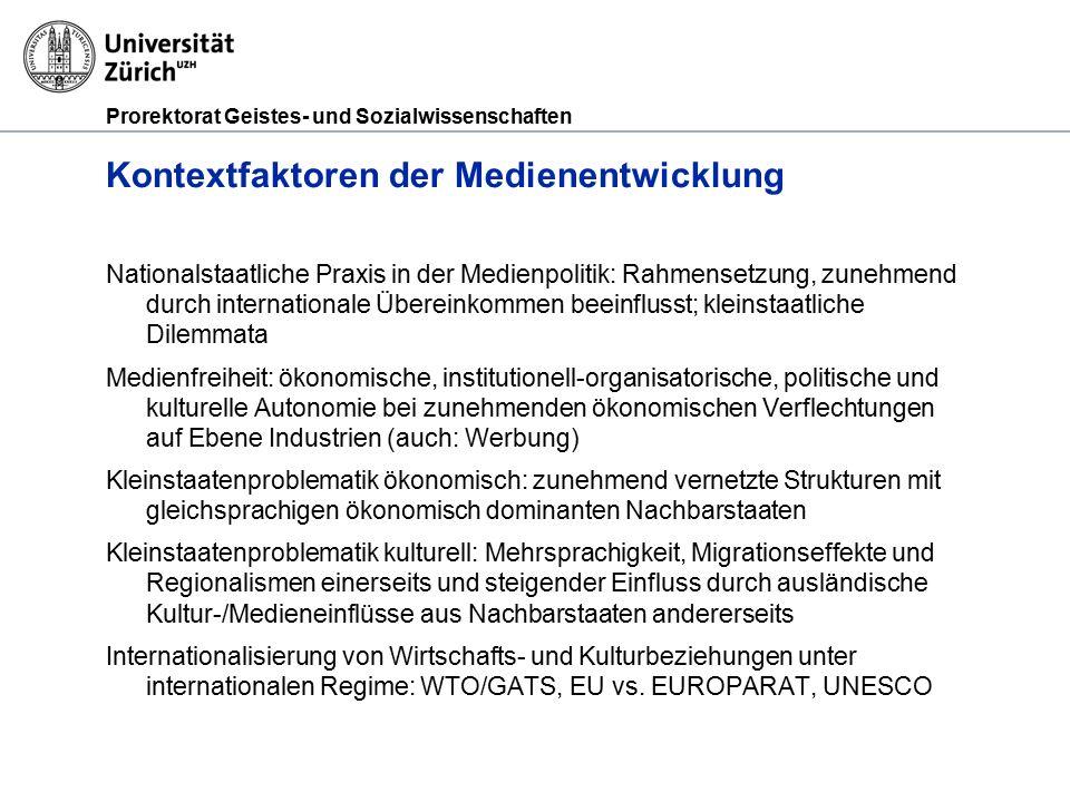 Prorektorat Geistes- und Sozialwissenschaften Kontextfaktoren der Medienentwicklung Nationalstaatliche Praxis in der Medienpolitik: Rahmensetzung, zun