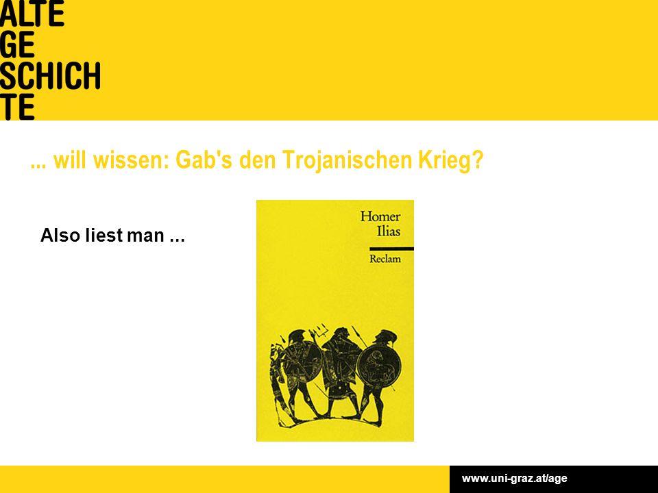 www.uni-graz.at/age... will wissen: Gab s den Trojanischen Krieg? Also liest man...