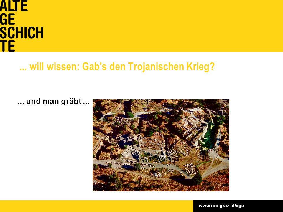 www.uni-graz.at/age... will wissen: Gab s den Trojanischen Krieg ... und man gräbt...