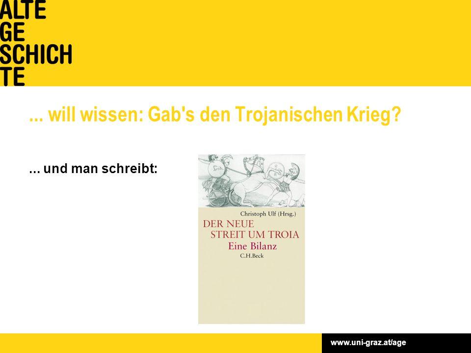 www.uni-graz.at/age... will wissen: Gab s den Trojanischen Krieg ... und man schreibt: