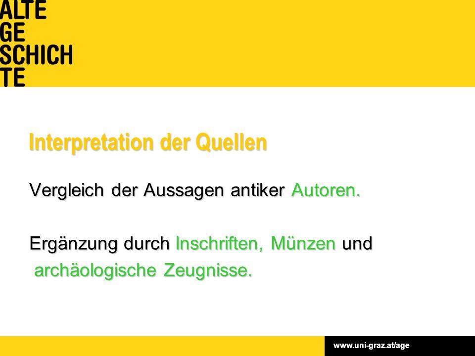 www.uni-graz.at/age Interpretation der Quellen Vergleich der Aussagen antiker Autoren.
