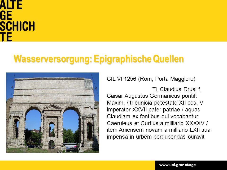 www.uni-graz.at/age Wasserversorgung: Epigraphische Quellen CIL VI 1256 (Rom, Porta Maggiore) Ti.