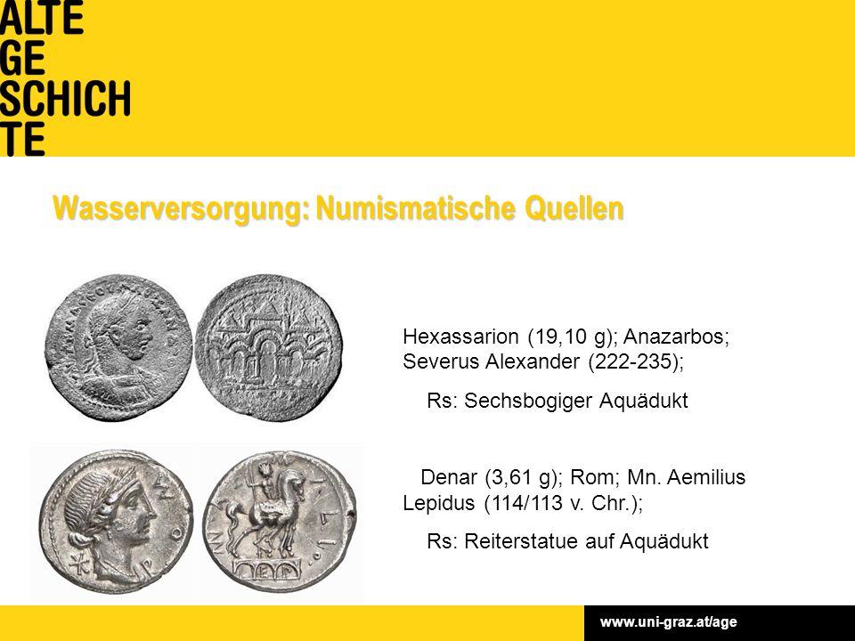 www.uni-graz.at/age Wasserversorgung: Numismatische Quellen Hexassarion (19,10 g); Anazarbos; Severus Alexander (222-235); Rs: Sechsbogiger Aquädukt Denar (3,61 g); Rom; Mn.