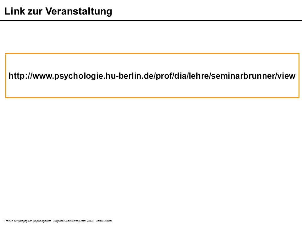 Themen der pädagogisch psychologischen Diagnostik (Sommersemester 2006) Martin Brunner http://www.psychologie.hu-berlin.de/prof/dia/lehre/seminarbrunn