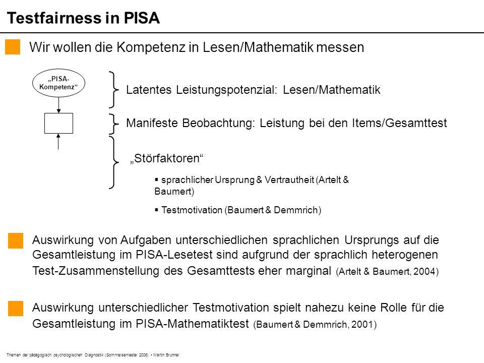 Themen der pädagogisch psychologischen Diagnostik (Sommersemester 2006) Martin Brunner Testfairness in PISA Wir wollen die Kompetenz in Lesen/Mathemat