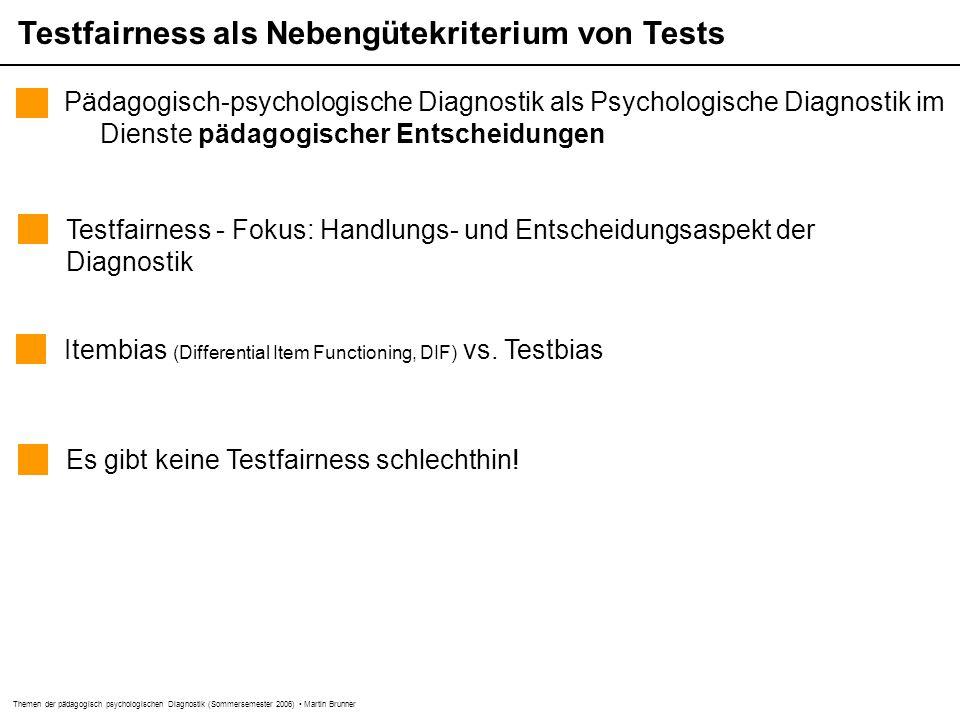 Themen der pädagogisch psychologischen Diagnostik (Sommersemester 2006) Martin Brunner Itembias (Differential Item Functioning, DIF) vs. Testbias Test