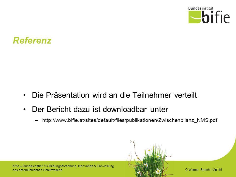 bifie – Bundesinstitut für Bildungsforschung, Innovation & Entwicklung des österreichischen Schulwesens © Werner Specht, Mai-16 Referenz Die Präsentat