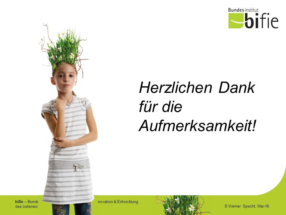 bifie – Bundesinstitut für Bildungsforschung, Innovation & Entwicklung des österreichischen Schulwesens © Werner Specht, Mai-16 Herzlichen Dank für die Aufmerksamkeit!