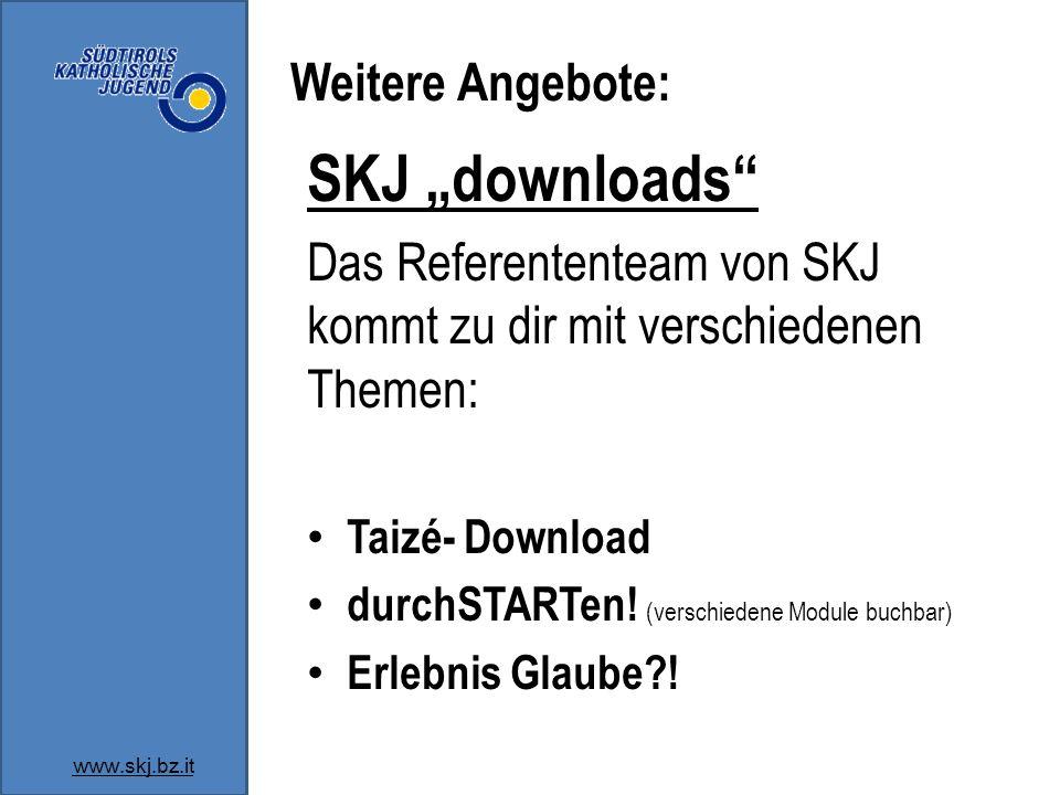 """www.skj.bz.it SKJ """"downloads Das Referententeam von SKJ kommt zu dir mit verschiedenen Themen: Taizé- Download durchSTARTen."""