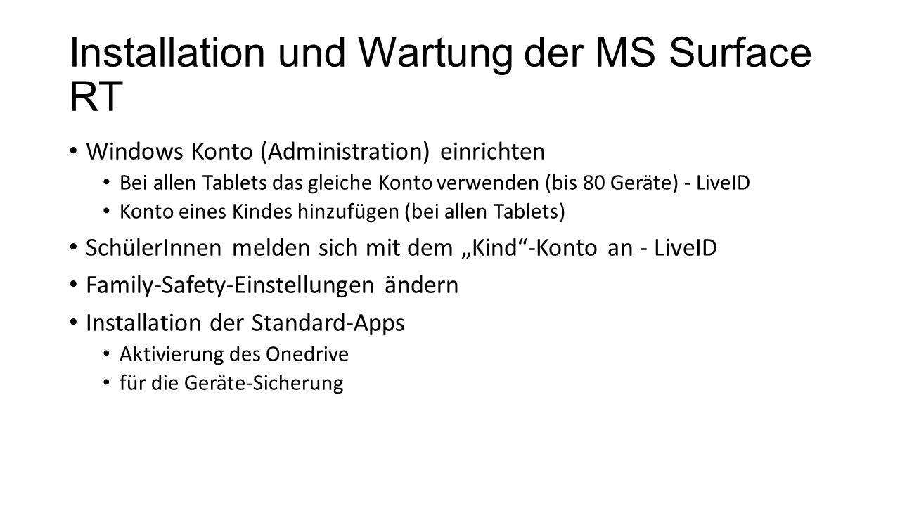"""Installation und Wartung der MS Surface RT Windows Konto (Administration) einrichten Bei allen Tablets das gleiche Konto verwenden (bis 80 Geräte) - LiveID Konto eines Kindes hinzufügen (bei allen Tablets) SchülerInnen melden sich mit dem """"Kind -Konto an - LiveID Family-Safety-Einstellungen ändern Installation der Standard-Apps Aktivierung des Onedrive für die Geräte-Sicherung"""