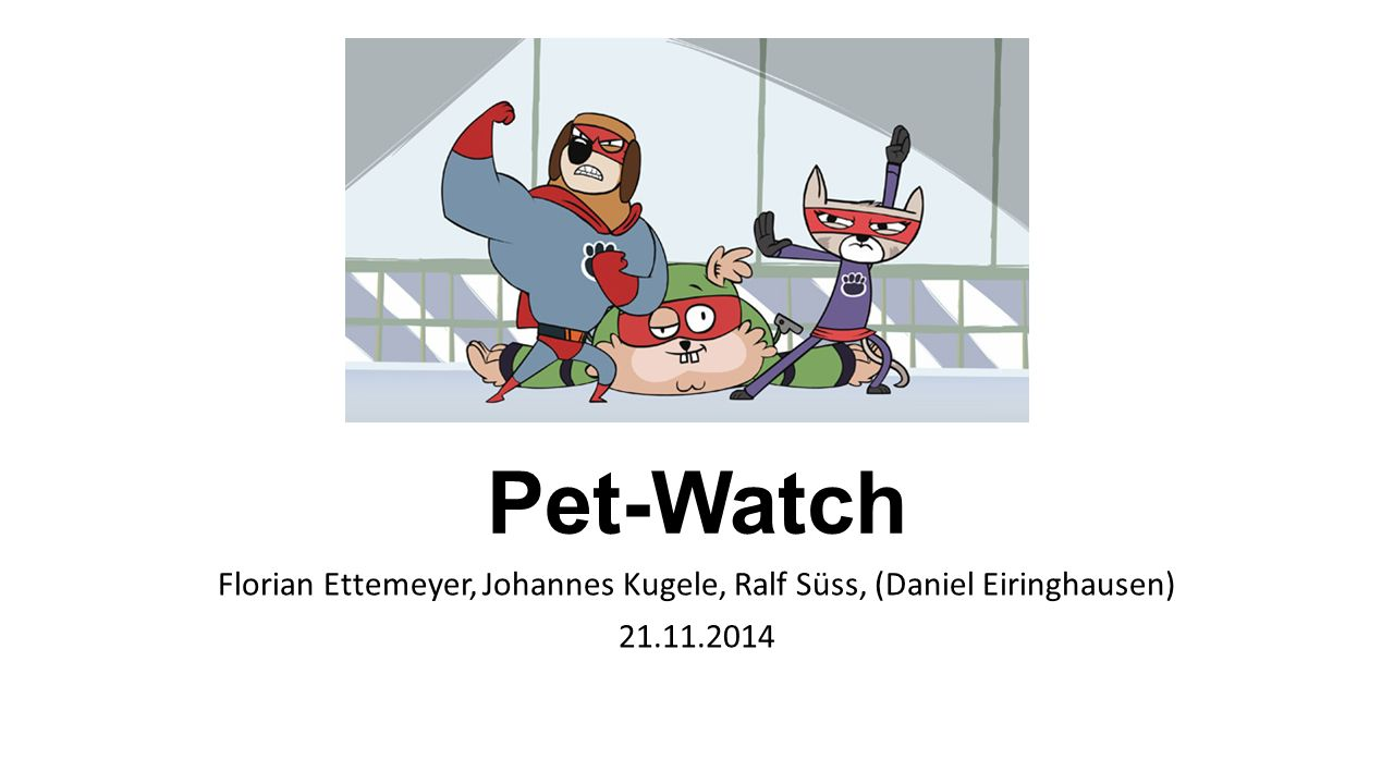 Pet-Watch Florian Ettemeyer, Johannes Kugele, Ralf Süss, (Daniel Eiringhausen)