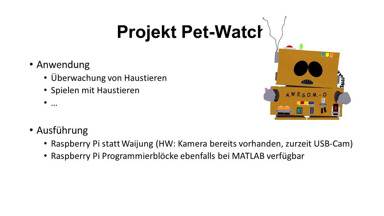 Projekt Pet-Watch Anwendung Überwachung von Haustieren Spielen mit Haustieren … Ausführung Raspberry Pi statt Waijung (HW: Kamera bereits vorhanden, zurzeit USB-Cam) Raspberry Pi Programmierblöcke ebenfalls bei MATLAB verfügbar