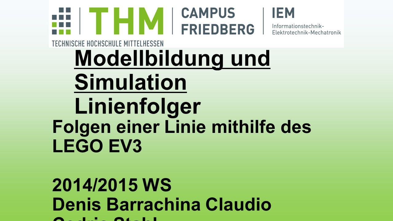 Modellbildung und Simulation Linienfolger Folgen einer Linie mithilfe des LEGO EV3 2014/2015 WS Denis Barrachina Claudio Cedric Stahl