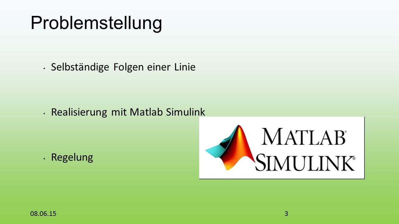Problemstellung Selbständige Folgen einer Linie Realisierung mit Matlab Simulink Regelung 08.06.153