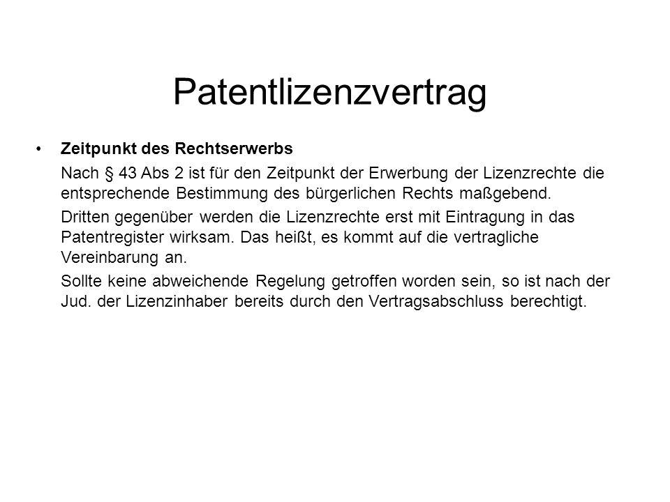 Patentlizenzvertrag Zeitpunkt des Rechtserwerbs Nach § 43 Abs 2 ist für den Zeitpunkt der Erwerbung der Lizenzrechte die entsprechende Bestimmung des bürgerlichen Rechts maßgebend.