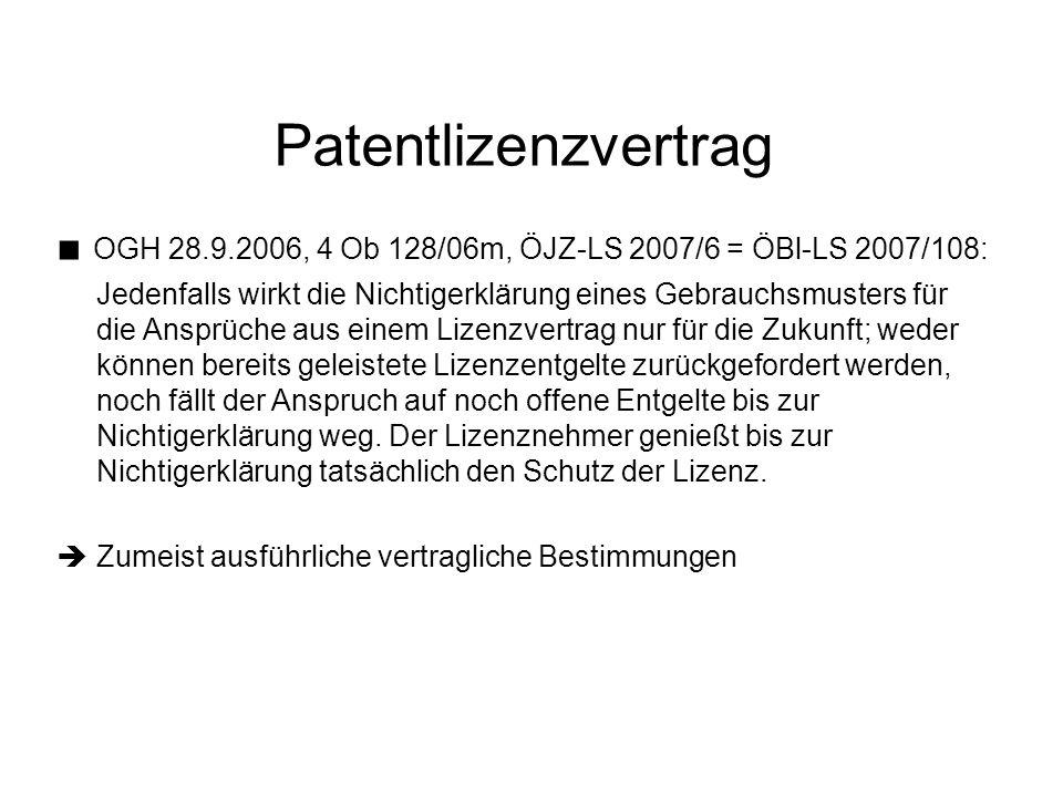 Patentlizenzvertrag ■ OGH 28.9.2006, 4 Ob 128/06m, ÖJZ-LS 2007/6 = ÖBl-LS 2007/108: Jedenfalls wirkt die Nichtigerklärung eines Gebrauchsmusters für die Ansprüche aus einem Lizenzvertrag nur für die Zukunft; weder können bereits geleistete Lizenzentgelte zurückgefordert werden, noch fällt der Anspruch auf noch offene Entgelte bis zur Nichtigerklärung weg.