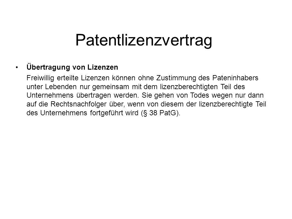 Patentlizenzvertrag Übertragung von Lizenzen Freiwillig erteilte Lizenzen können ohne Zustimmung des Pateninhabers unter Lebenden nur gemeinsam mit dem lizenzberechtigten Teil des Unternehmens übertragen werden.