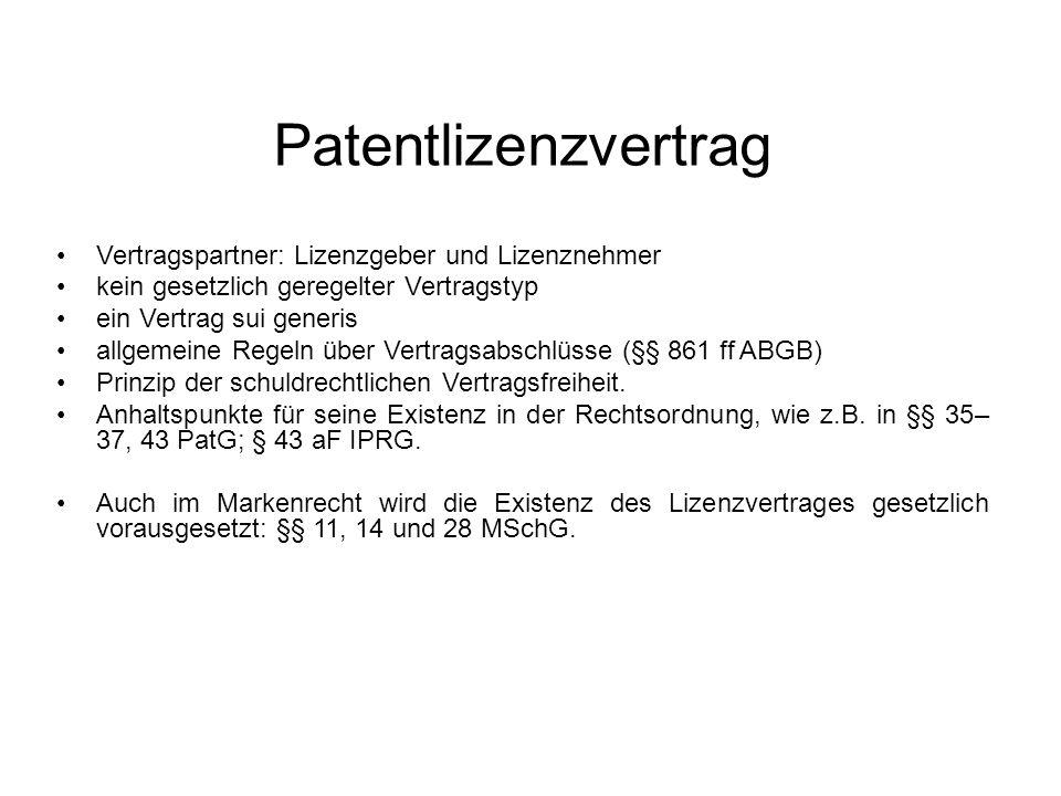Patentlizenzvertrag Vertragspartner: Lizenzgeber und Lizenznehmer kein gesetzlich geregelter Vertragstyp ein Vertrag sui generis allgemeine Regeln über Vertragsabschlüsse (§§ 861 ff ABGB) Prinzip der schuldrechtlichen Vertragsfreiheit.