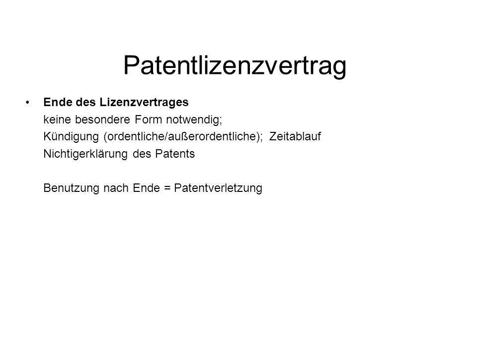 Patentlizenzvertrag Ende des Lizenzvertrages keine besondere Form notwendig; Kündigung (ordentliche/außerordentliche); Zeitablauf Nichtigerklärung des Patents Benutzung nach Ende = Patentverletzung