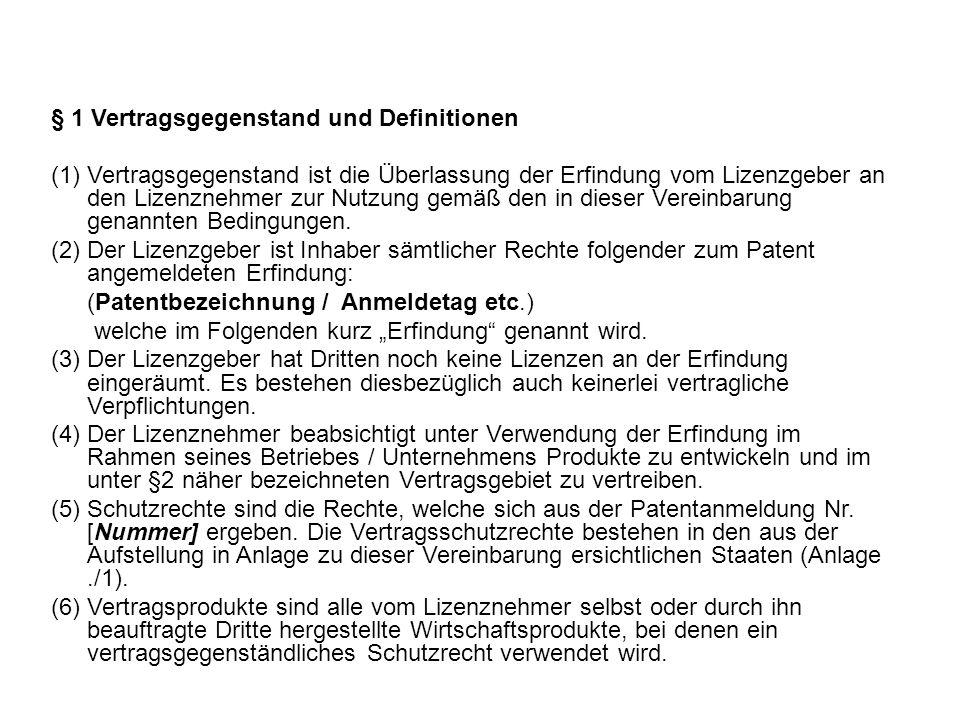 § 1 Vertragsgegenstand und Definitionen (1)Vertragsgegenstand ist die Überlassung der Erfindung vom Lizenzgeber an den Lizenznehmer zur Nutzung gemäß den in dieser Vereinbarung genannten Bedingungen.