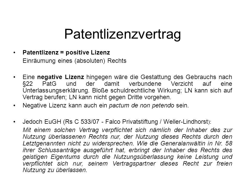 Patentlizenzvertrag Patentlizenz = positive Lizenz Einräumung eines (absoluten) Rechts Eine negative Lizenz hingegen wäre die Gestattung des Gebrauchs nach §22 PatG und der damit verbundene Verzicht auf eine Unterlassungserklärung.