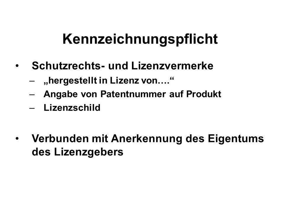 """Kennzeichnungspflicht Schutzrechts- und Lizenzvermerke –""""hergestellt in Lizenz von…. –Angabe von Patentnummer auf Produkt –Lizenzschild Verbunden mit Anerkennung des Eigentums des Lizenzgebers"""