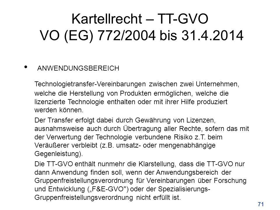 Kartellrecht – TT-GVO VO (EG) 772/2004 bis 31.4.2014 ANWENDUNGSBEREICH Technologietransfer-Vereinbarungen zwischen zwei Unternehmen, welche die Herstellung von Produkten ermöglichen, welche die lizenzierte Technologie enthalten oder mit ihrer Hilfe produziert werden können.