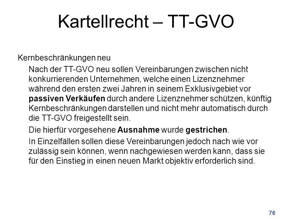 Kartellrecht – TT-GVO Kernbeschränkungen neu Nach der TT-GVO neu sollen Vereinbarungen zwischen nicht konkurrierenden Unternehmen, welche einen Lizenznehmer während den ersten zwei Jahren in seinem Exklusivgebiet vor passiven Verkäufen durch andere Lizenznehmer schützen, künftig Kernbeschränkungen darstellen und nicht mehr automatisch durch die TT-GVO freigestellt sein.