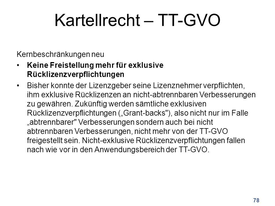 Kartellrecht – TT-GVO Kernbeschränkungen neu Keine Freistellung mehr für exklusive Rücklizenzverpflichtungen Bisher konnte der Lizenzgeber seine Lizenznehmer verpflichten, ihm exklusive Rücklizenzen an nicht-abtrennbaren Verbesserungen zu gewähren.