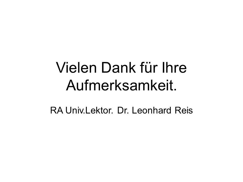 Vielen Dank für Ihre Aufmerksamkeit. RA Univ.Lektor. Dr. Leonhard Reis