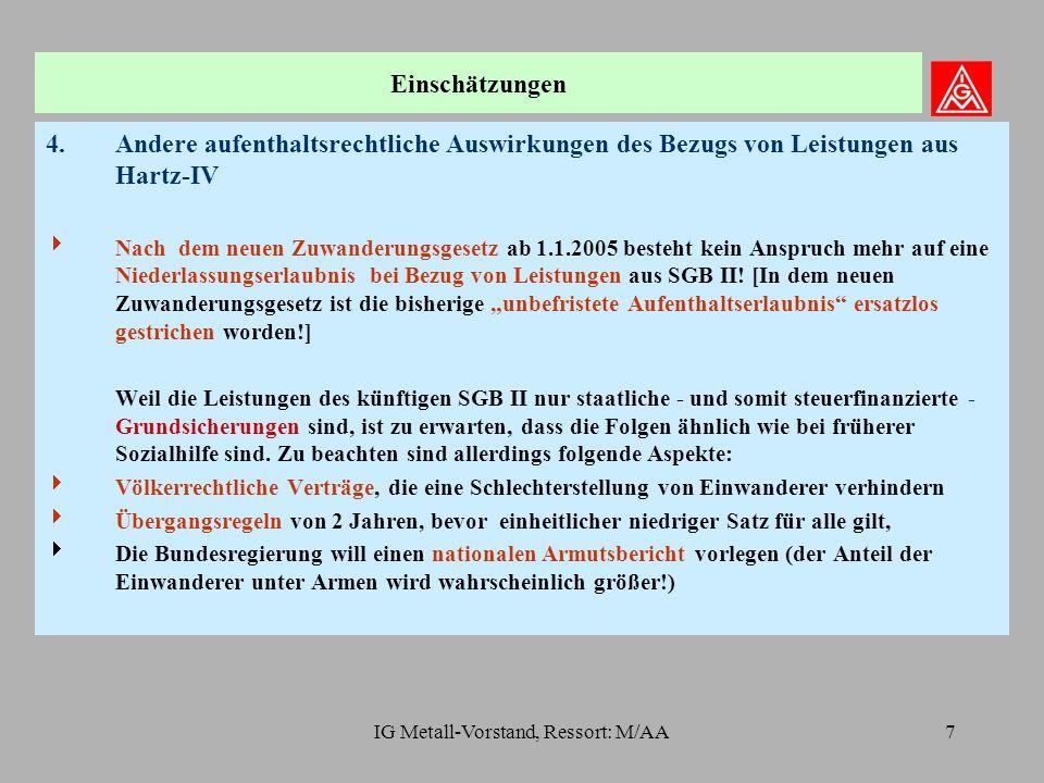 IG Metall-Vorstand, Ressort: M/AA7 4.Andere aufenthaltsrechtliche Auswirkungen des Bezugs von Leistungen aus Hartz-IV  Nach dem neuen Zuwanderungsgesetz ab 1.1.2005 besteht kein Anspruch mehr auf eine Niederlassungserlaubnis bei Bezug von Leistungen aus SGB II.