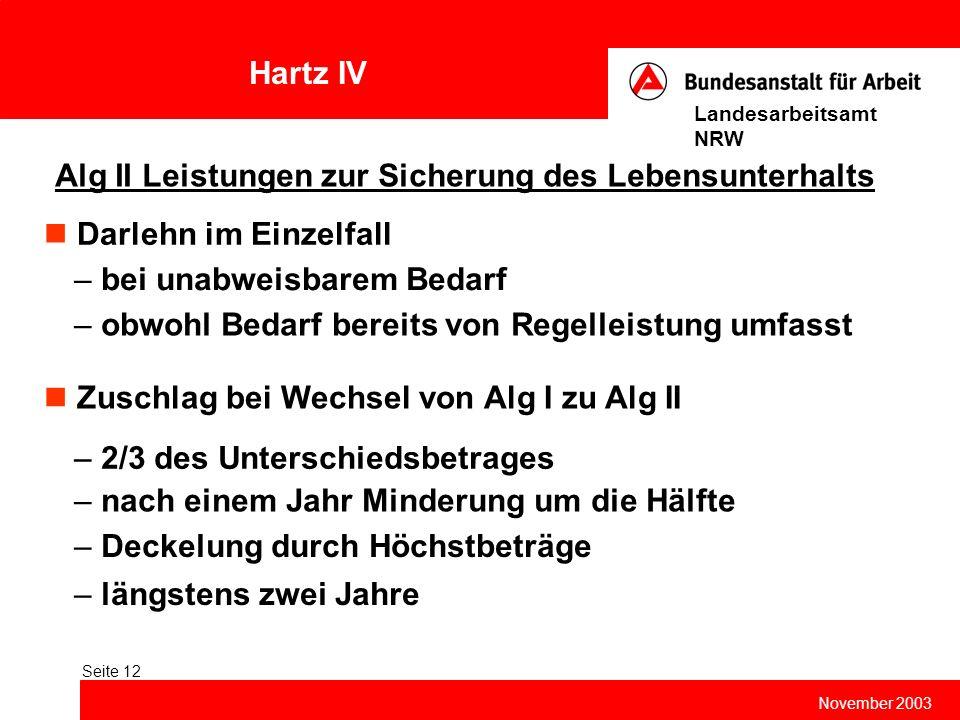 Hartz IV November 2003 Landesarbeitsamt NRW Seite 12 Alg II Leistungen zur Sicherung des Lebensunterhalts – längstens zwei Jahre Zuschlag bei Wechsel