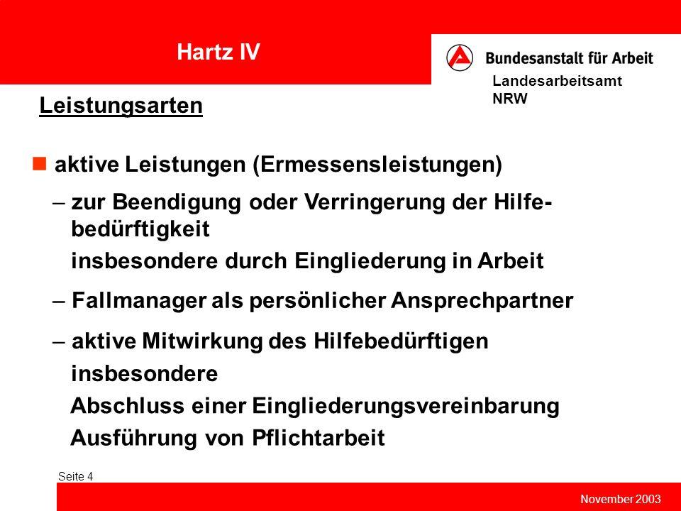 Hartz IV November 2003 Landesarbeitsamt NRW Seite 4 Leistungsarten aktive Leistungen (Ermessensleistungen) – zur Beendigung oder Verringerung der Hilf